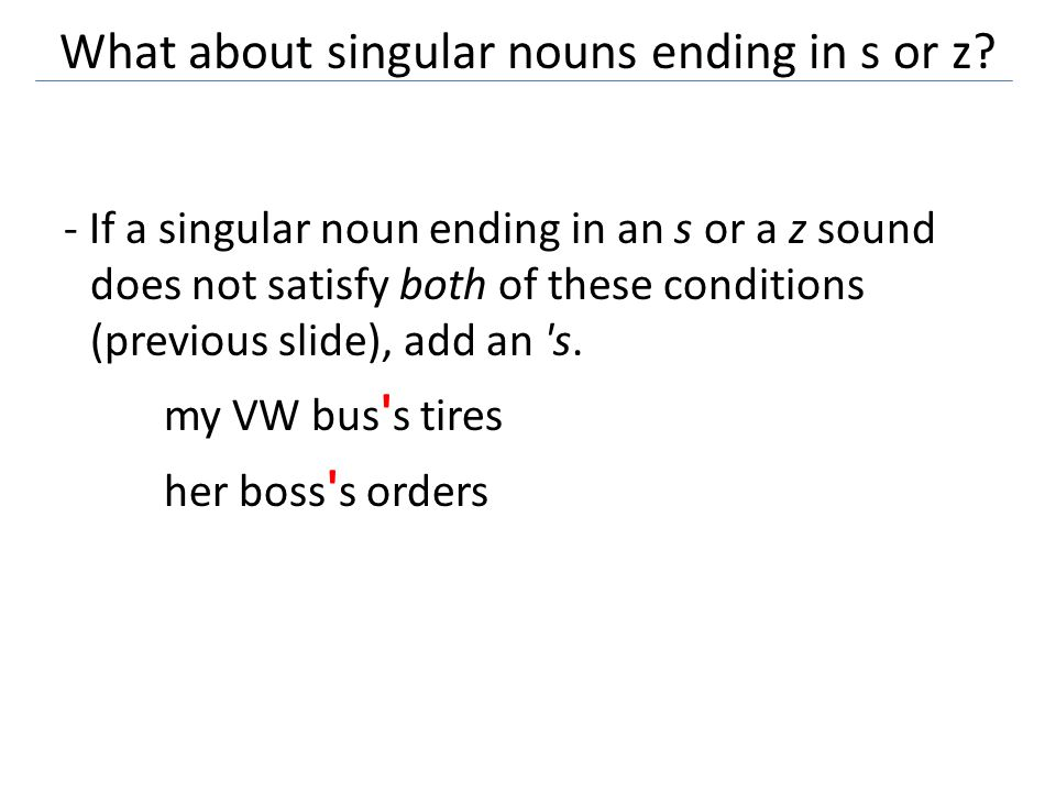 What about singular nouns ending in s or z