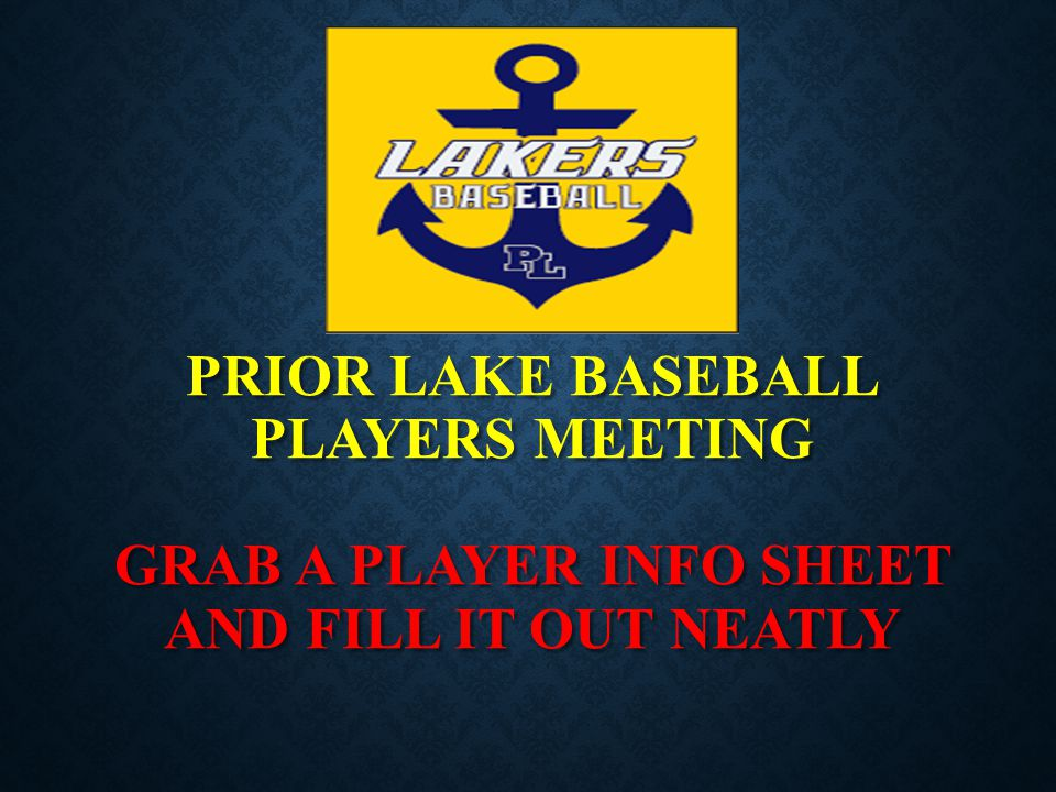 PRIOR LAKE BASEBALL Players meeting Grab a player info sheet and fill it out neatly