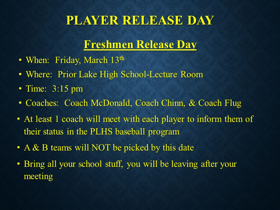 PLAYER RELEASE DAY Freshmen Release Day When: Friday, March 13th