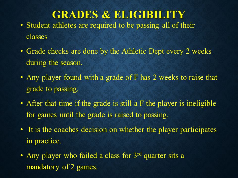 Grades & Eligibility Student athletes are required to be passing all of their classes.
