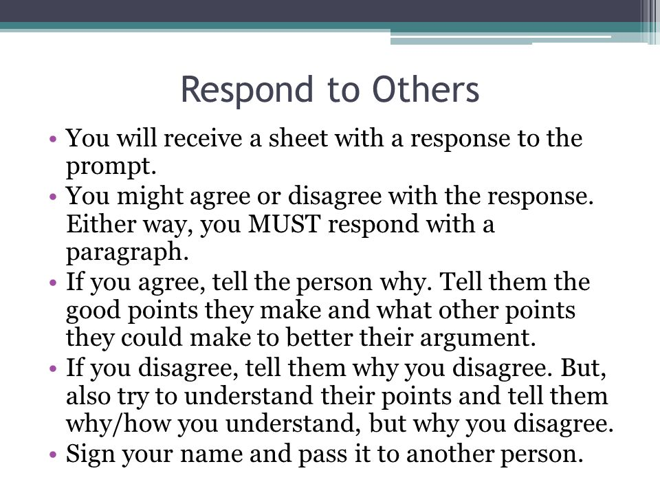 Respond to Others You will receive a sheet with a response to the prompt.