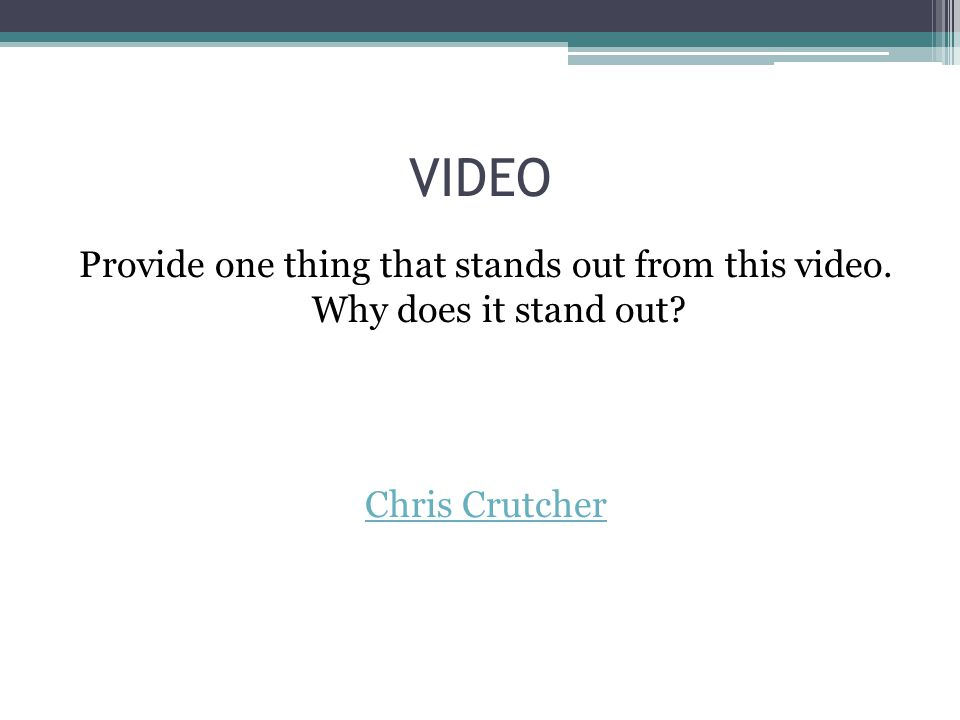 VIDEO Provide one thing that stands out from this video. Why does it stand out Chris Crutcher H