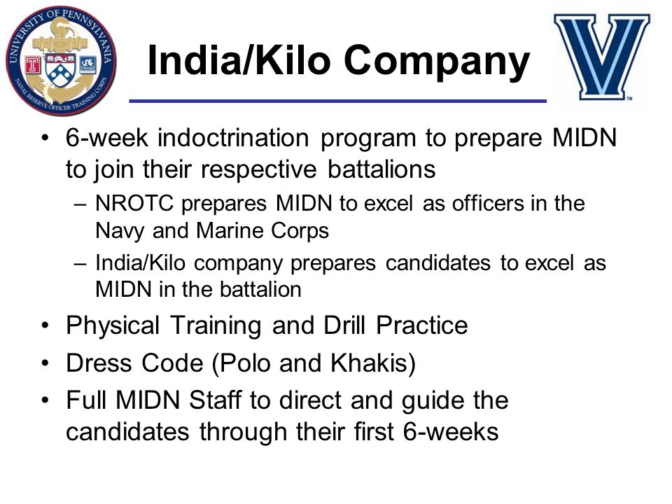 India/Kilo Company 6-week indoctrination program to prepare MIDN to join their respective battalions.