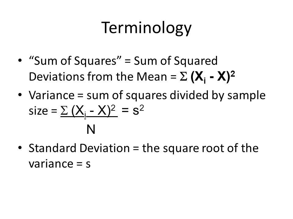 Terminology Sum of Squares = Sum of Squared Deviations from the Mean =  (Xi - X)2.