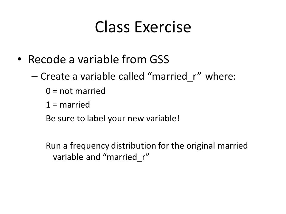Class Exercise Recode a variable from GSS