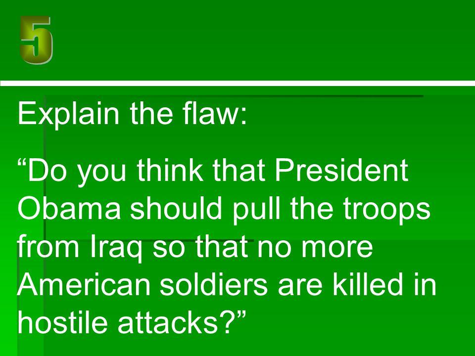 5 Explain the flaw: