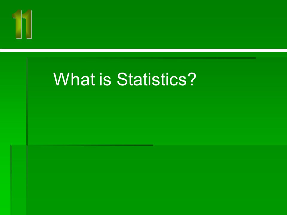 11 What is Statistics