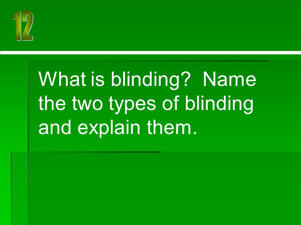 What is blinding Name the two types of blinding and explain them.