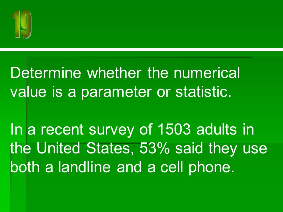 Determine whether the numerical value is a parameter or statistic.