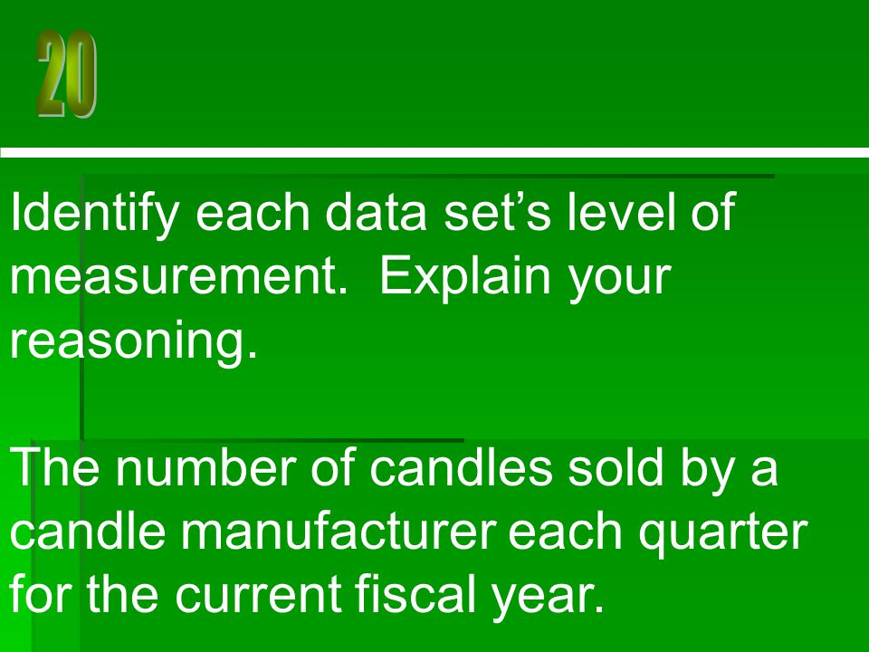 Identify each data set's level of measurement. Explain your reasoning.