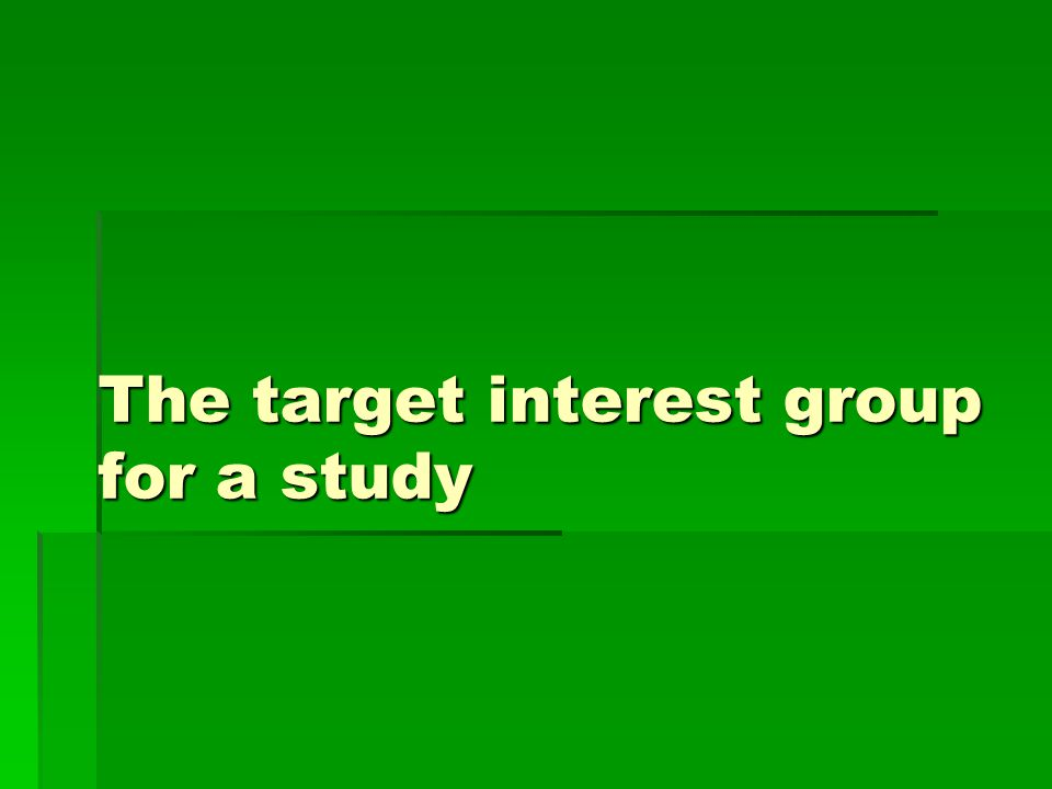 The target interest group for a study