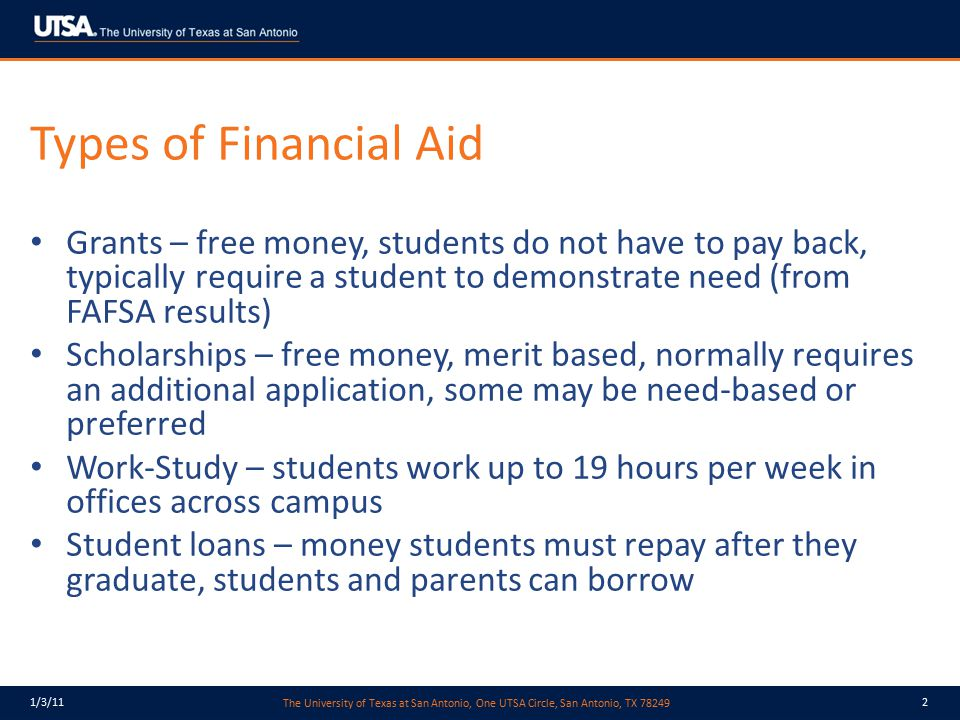 Types of Financial Aid Grants – free money, students do not have to pay back, typically require a student to demonstrate need (from FAFSA results)