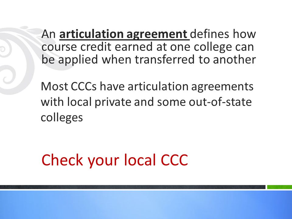 An articulation agreement defines how course credit earned at one college can be applied when transferred to another