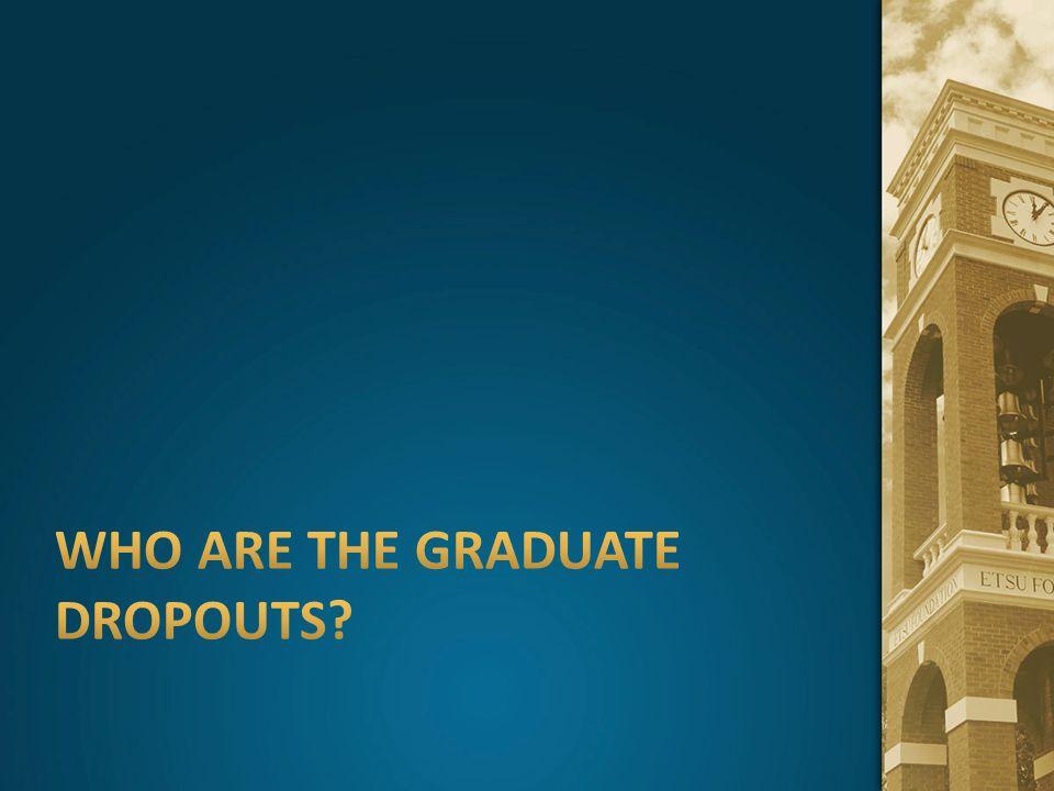 Who are the Graduate Dropouts