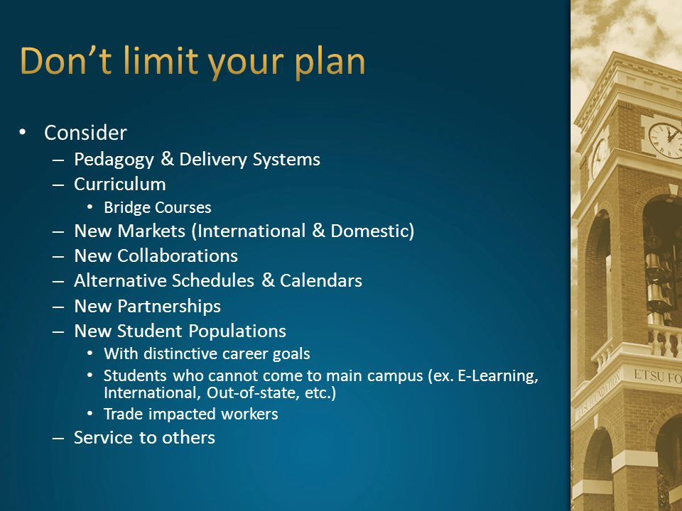 Don't limit your plan Consider Pedagogy & Delivery Systems Curriculum