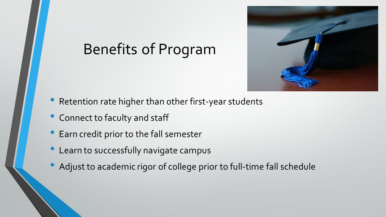 Benefits of Program Retention rate higher than other first-year students. Connect to faculty and staff.