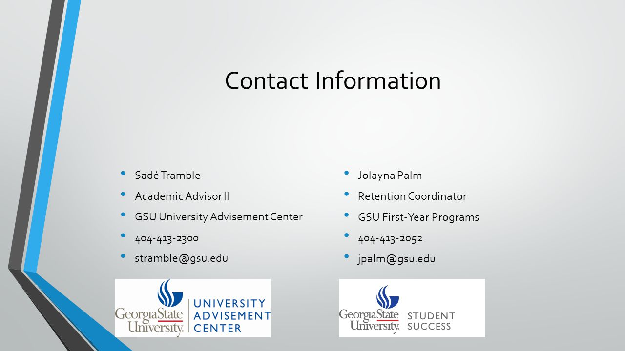 Contact Information Sadé Tramble. Academic Advisor II. GSU University Advisement Center. 404-413-2300.