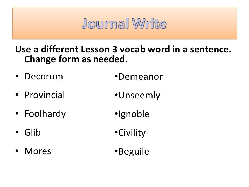 Journal Write Use a different Lesson 3 vocab word in a sentence. Change form as needed. Decorum. Provincial.