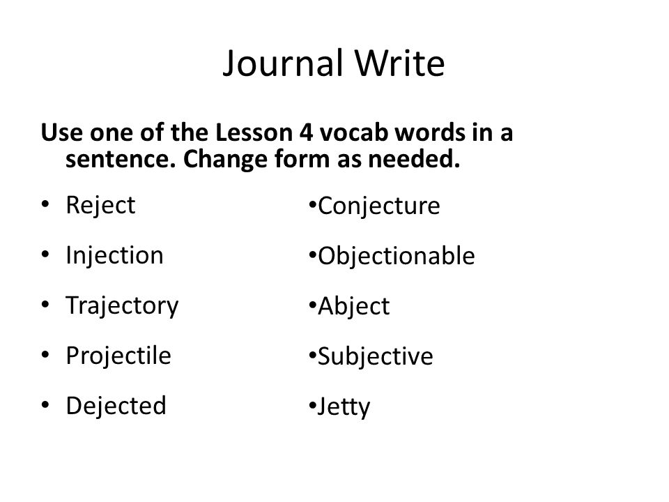 Journal Write Use one of the Lesson 4 vocab words in a sentence. Change form as needed. Reject. Injection.