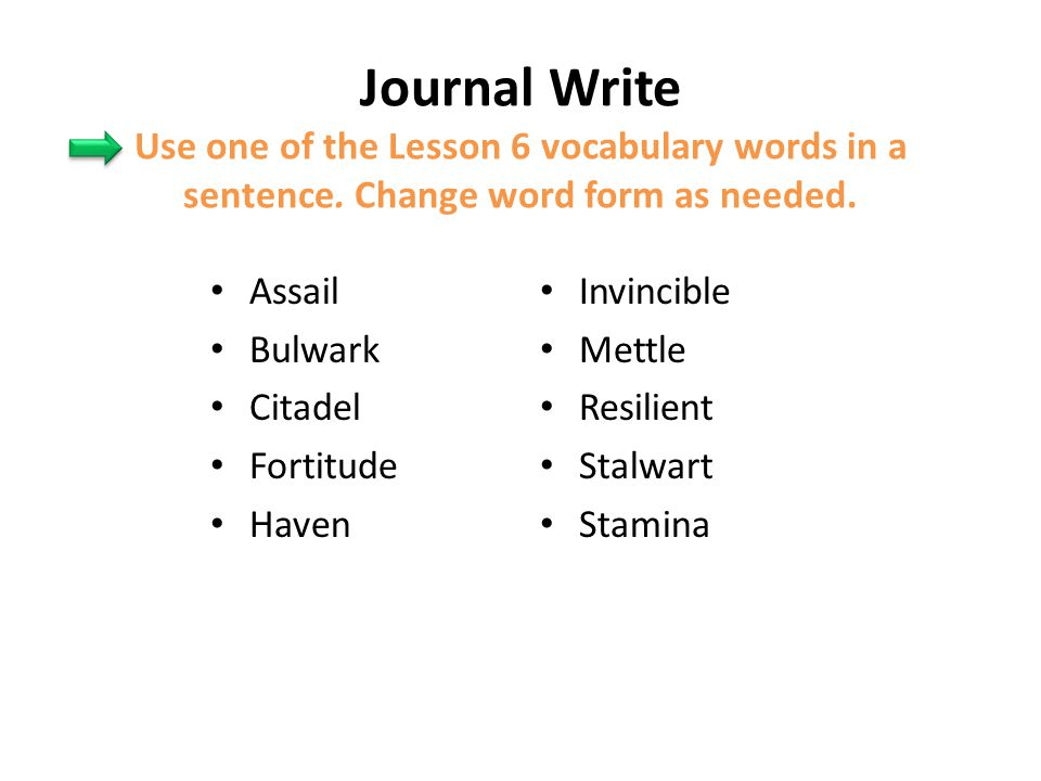 Journal Write Use one of the Lesson 6 vocabulary words in a sentence
