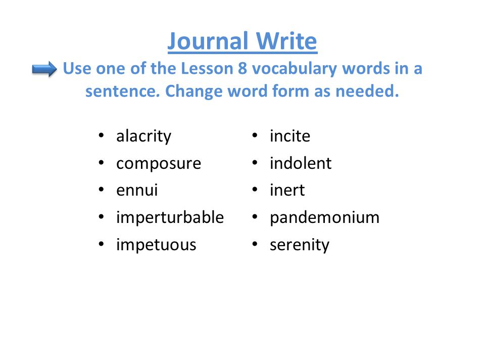 Journal Write Use one of the Lesson 8 vocabulary words in a sentence