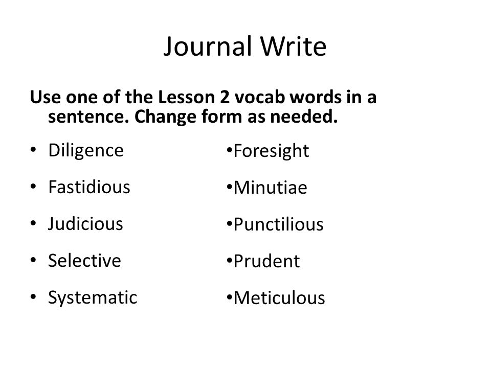 Journal Write Use one of the Lesson 2 vocab words in a sentence. Change form as needed. Diligence.