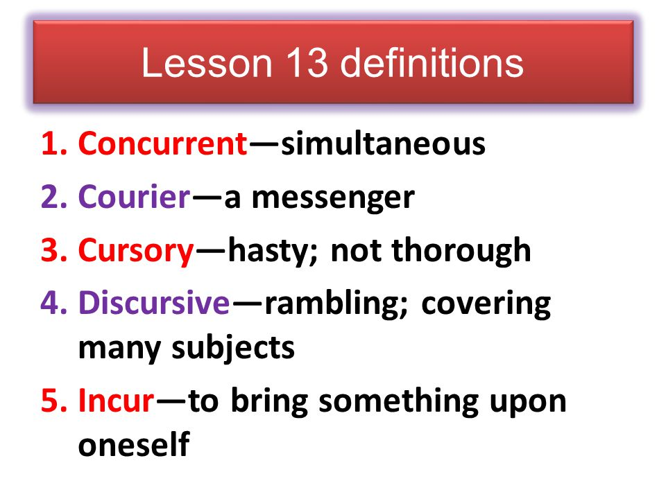 Lesson 13 definitions Concurrent—simultaneous Courier—a messenger