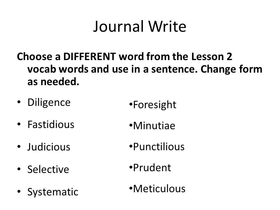 Journal Write Choose a DIFFERENT word from the Lesson 2 vocab words and use in a sentence. Change form as needed.