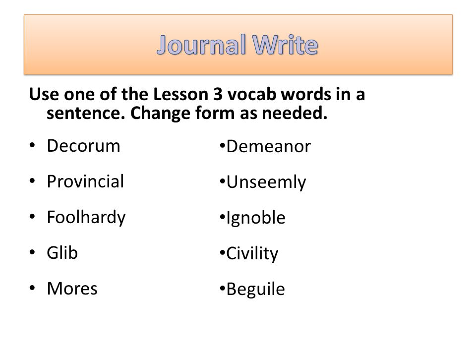Journal Write Use one of the Lesson 3 vocab words in a sentence. Change form as needed. Decorum. Provincial.