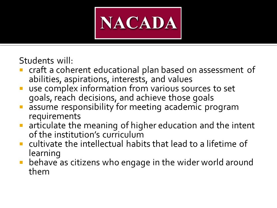 Students will: craft a coherent educational plan based on assessment of abilities, aspirations, interests, and values.