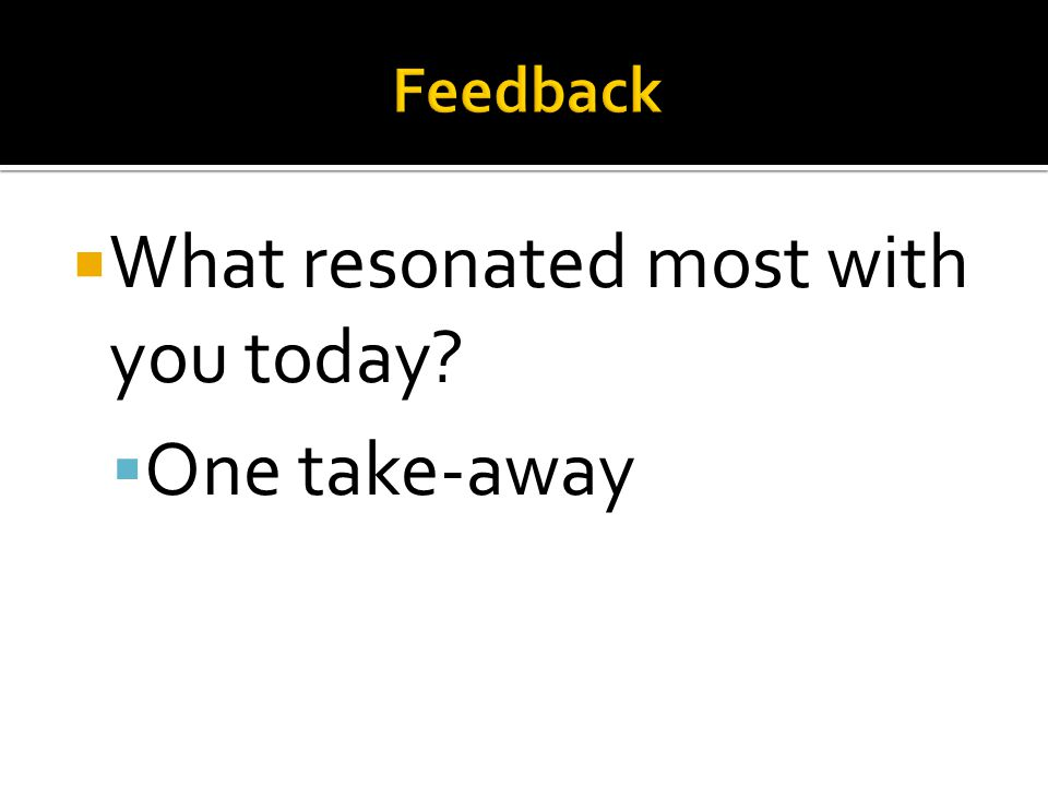 What resonated most with you today One take-away