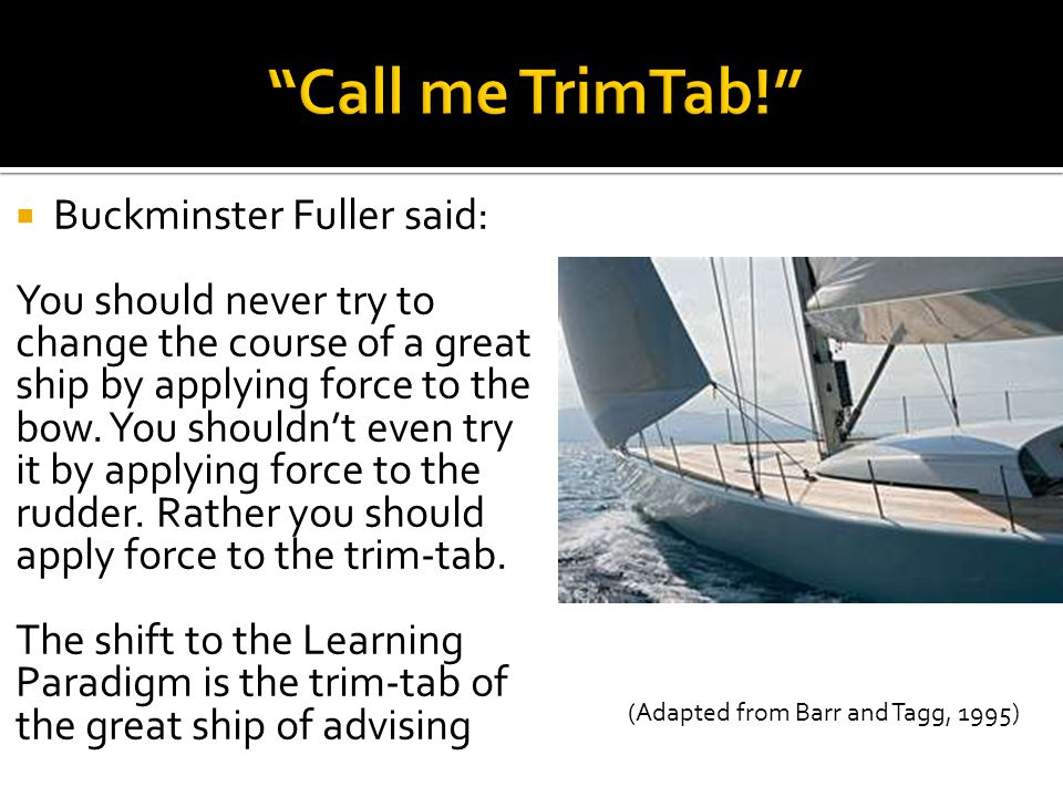 Call me TrimTab! Buckminster Fuller said: