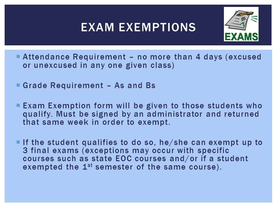 Exam exemptions Attendance Requirement – no more than 4 days (excused or unexcused in any one given class)