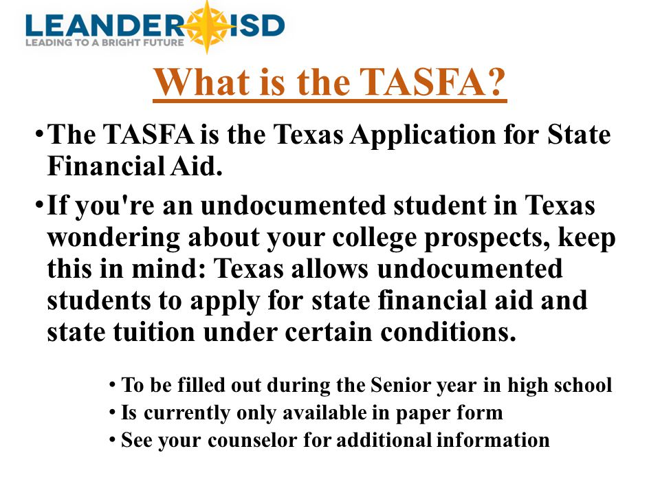 The TASFA is the Texas Application for State Financial Aid.