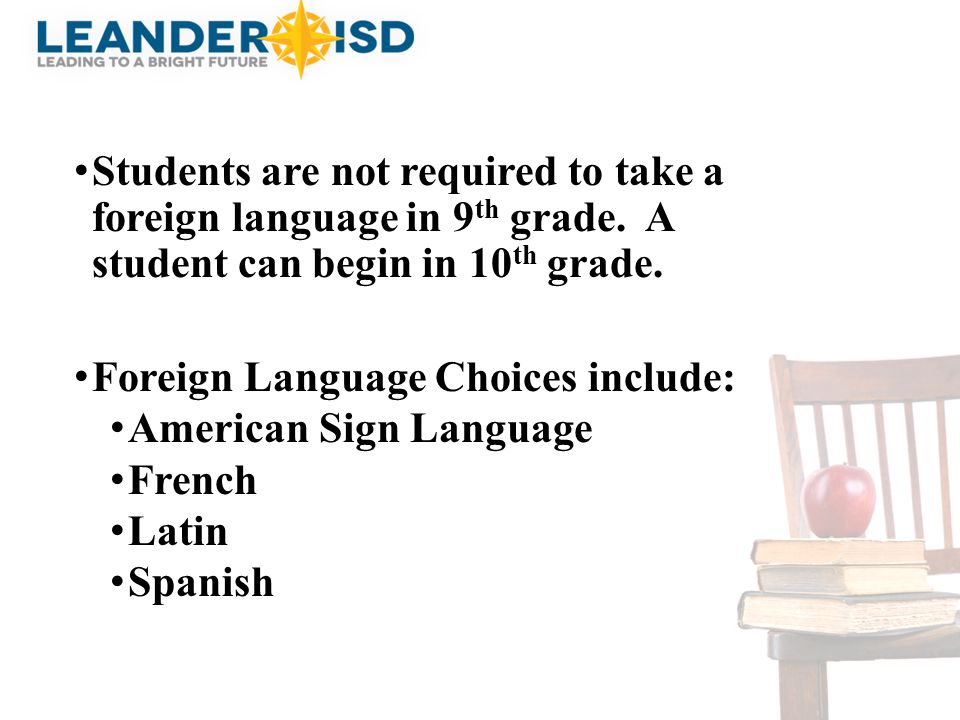 Students are not required to take a foreign language in 9th grade