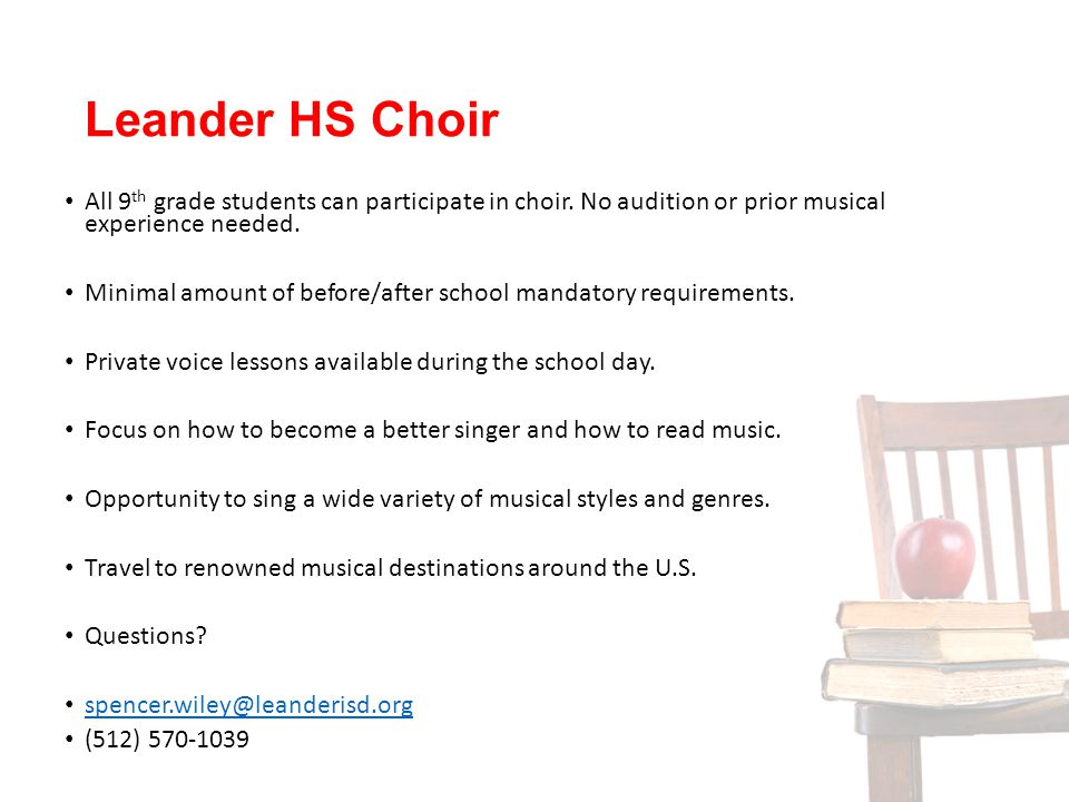 Leander HS Choir All 9th grade students can participate in choir. No audition or prior musical experience needed.
