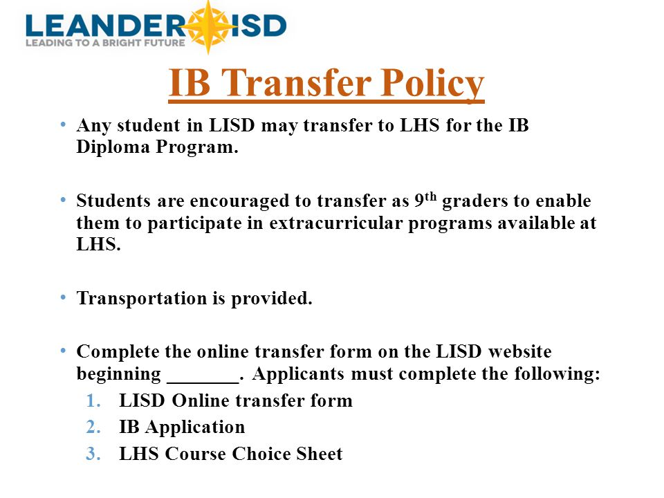 IB Transfer Policy Any student in LISD may transfer to LHS for the IB Diploma Program.