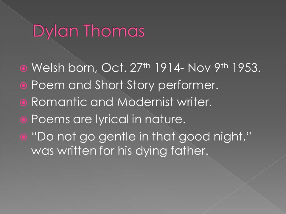 Dylan Thomas Welsh born, Oct. 27th 1914- Nov 9th 1953.