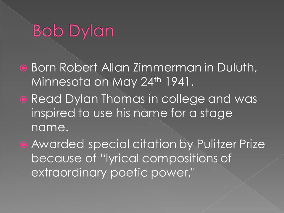 Bob Dylan Born Robert Allan Zimmerman in Duluth, Minnesota on May 24th 1941.