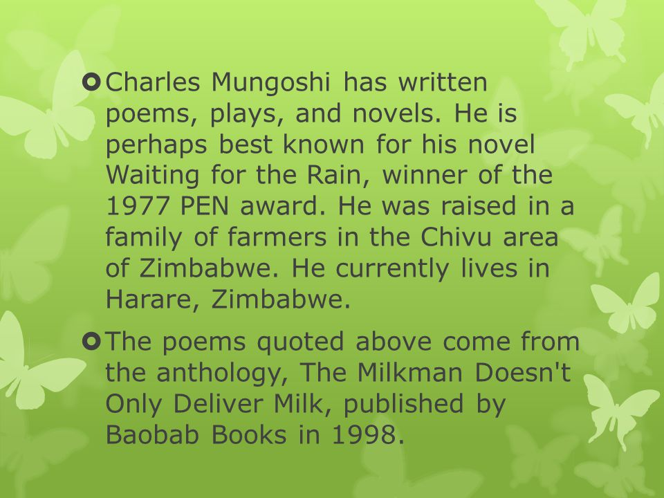 Charles Mungoshi has written poems, plays, and novels
