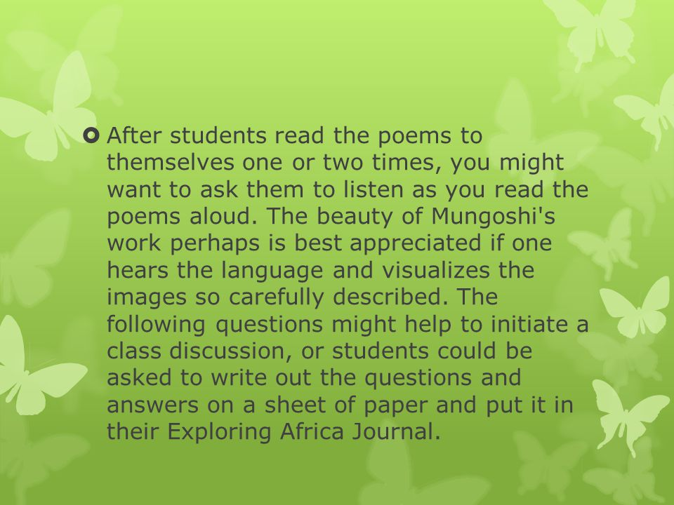 After students read the poems to themselves one or two times, you might want to ask them to listen as you read the poems aloud.