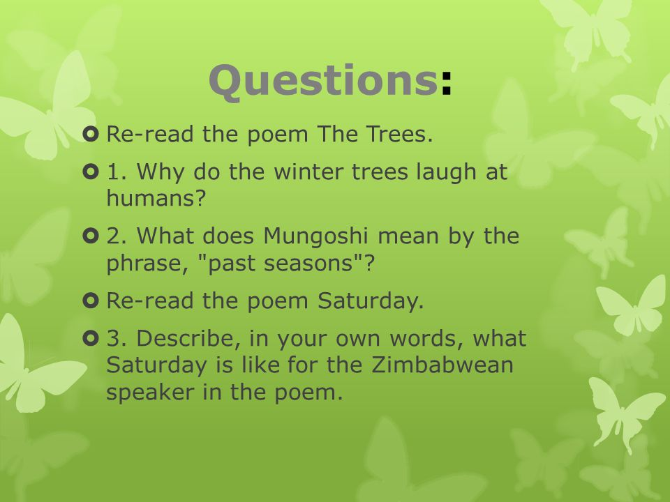 Questions: Re-read the poem The Trees.