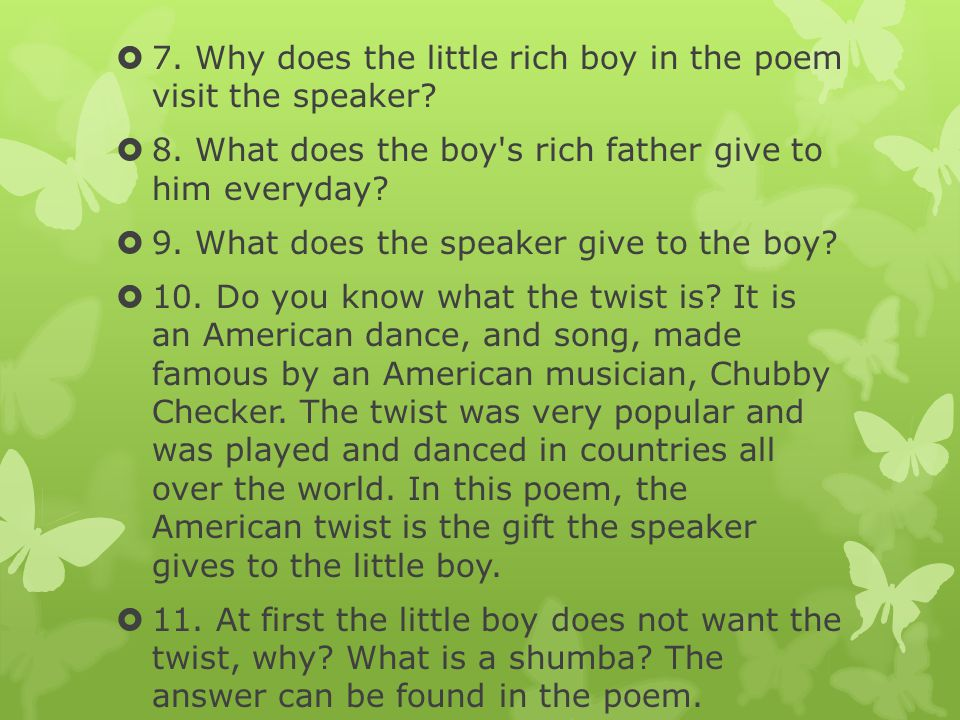 7. Why does the little rich boy in the poem visit the speaker
