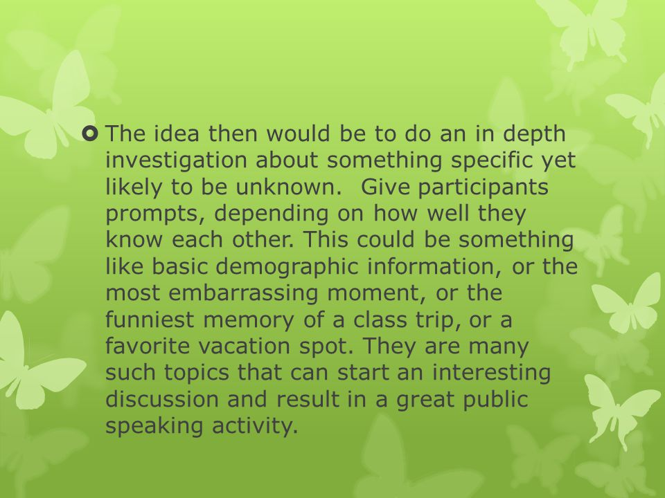 The idea then would be to do an in depth investigation about something specific yet likely to be unknown.