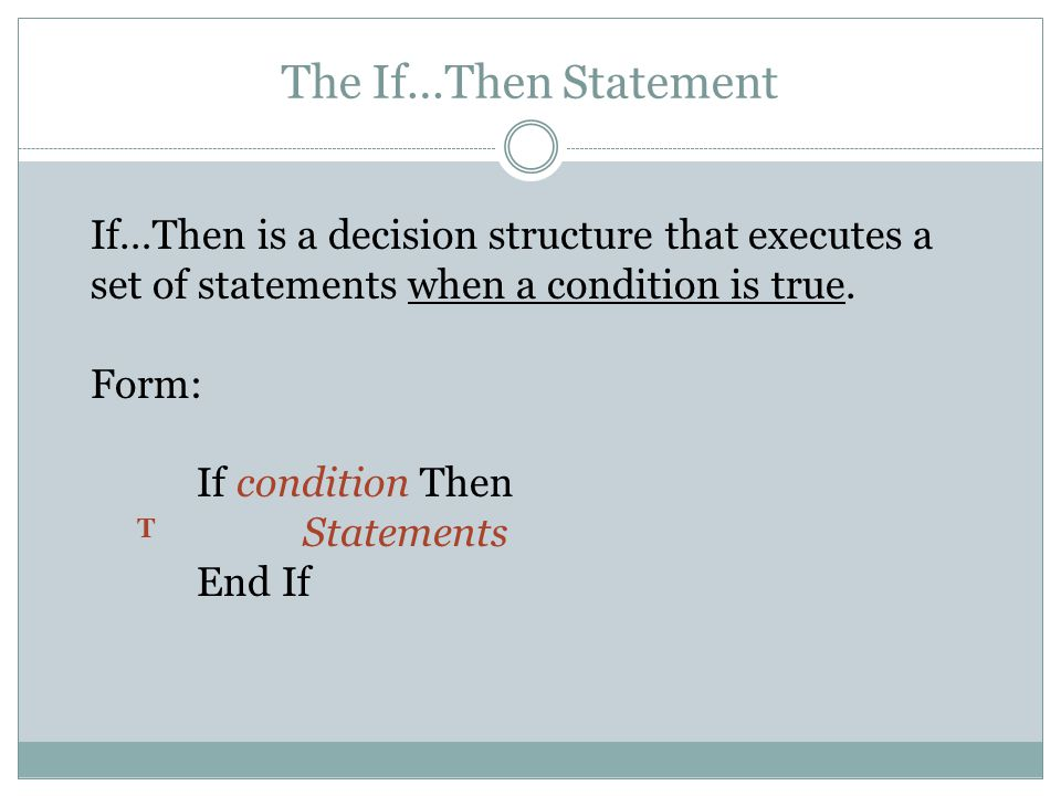 The If…Then Statement If…Then is a decision structure that executes a set of statements when a condition is true.