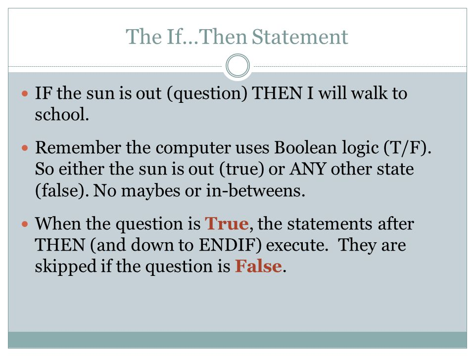 The If…Then Statement IF the sun is out (question) THEN I will walk to school.