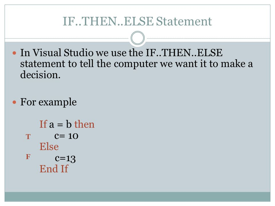 IF..THEN..ELSE Statement In Visual Studio we use the IF..THEN..ELSE statement to tell the computer we want it to make a decision.