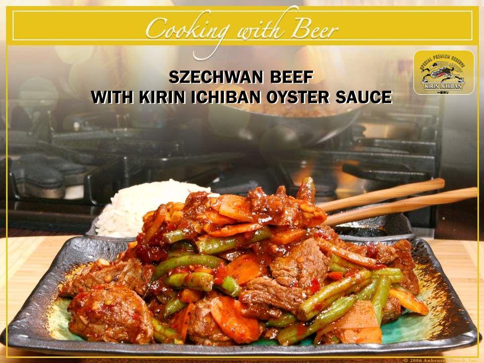 SZECHWAN BEEF WITH KIRIN ICHIBAN OYSTER SAUCE