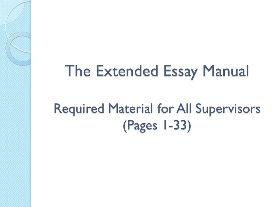 The Extended Essay Manual Required Material for All Supervisors (Pages 1-33)
