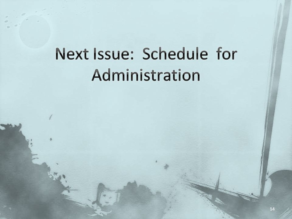 Next Issue: Schedule for Administration
